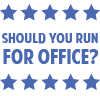 SHOULD YOU RUN FOR OFFICE LLC ©2021